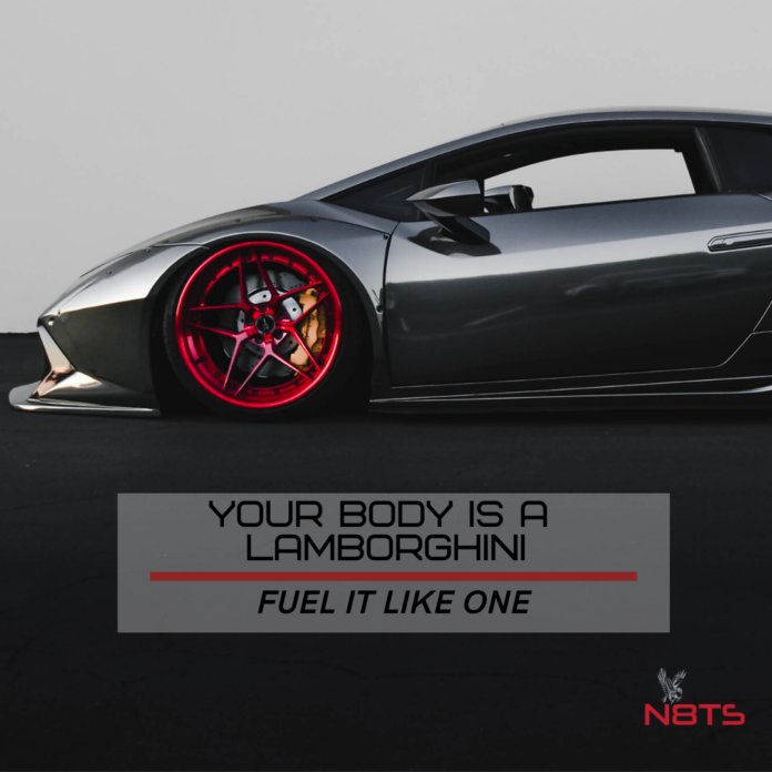 your body is a Lamborghini, fuel it like one